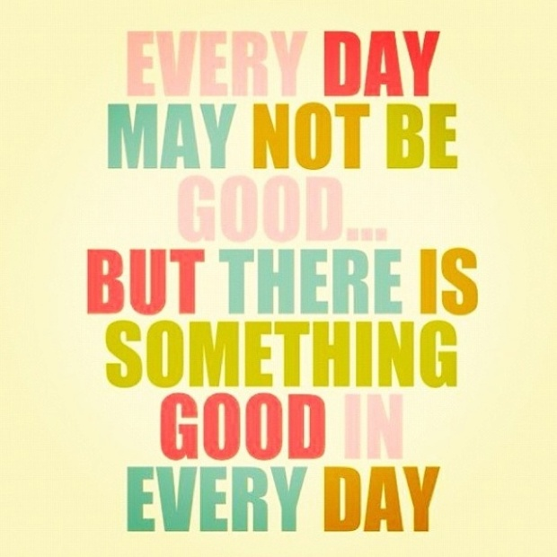 Although Every Day May Not Be Good...